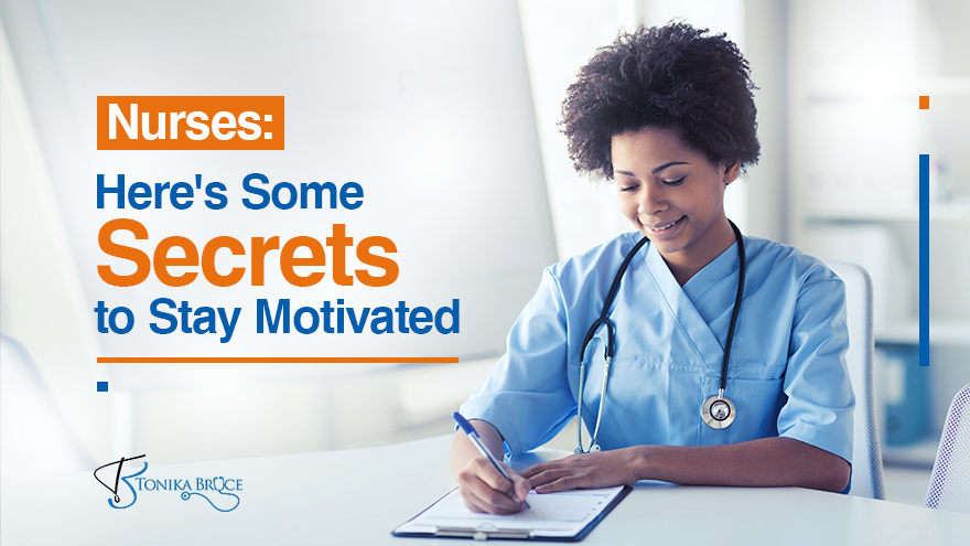 Nurses: Here Are Some Secrets to Stay Motivated