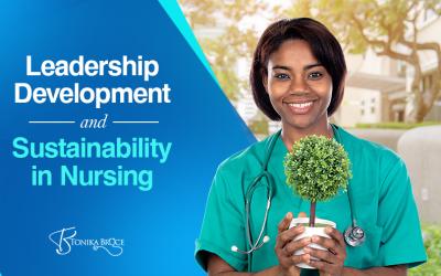 Leadership Development and Sustainability in Nursing