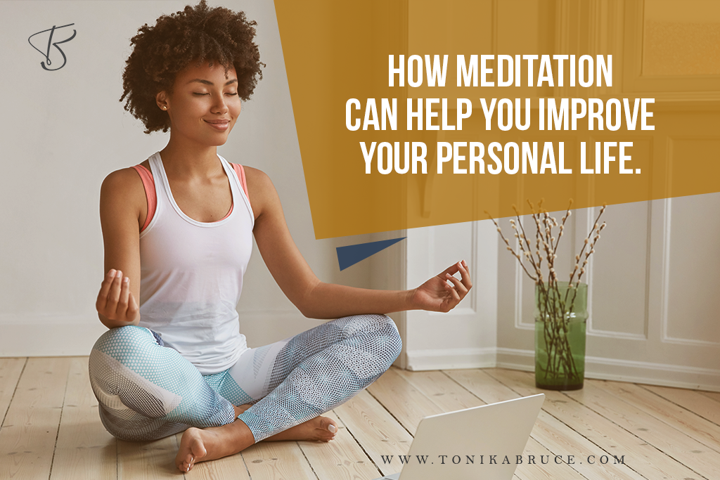 How Meditation Can Help You Improve Your Personal Life