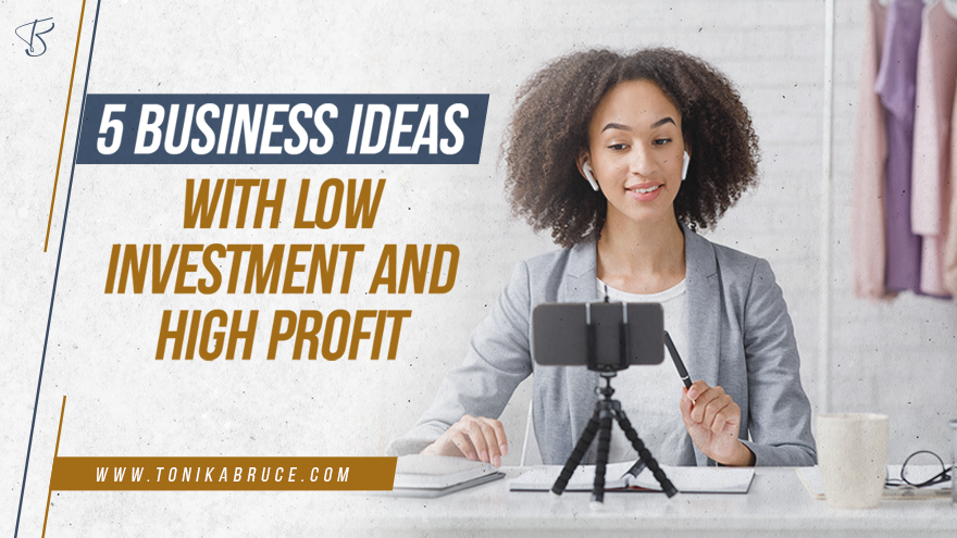 Top 5 Business ideas by Tonika Bruce