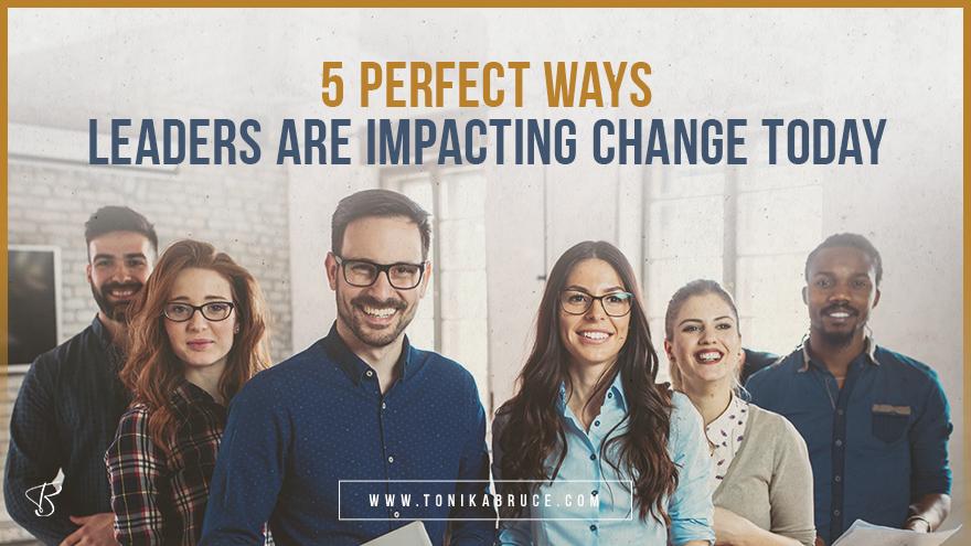 Ways Leaders are Impacting Change