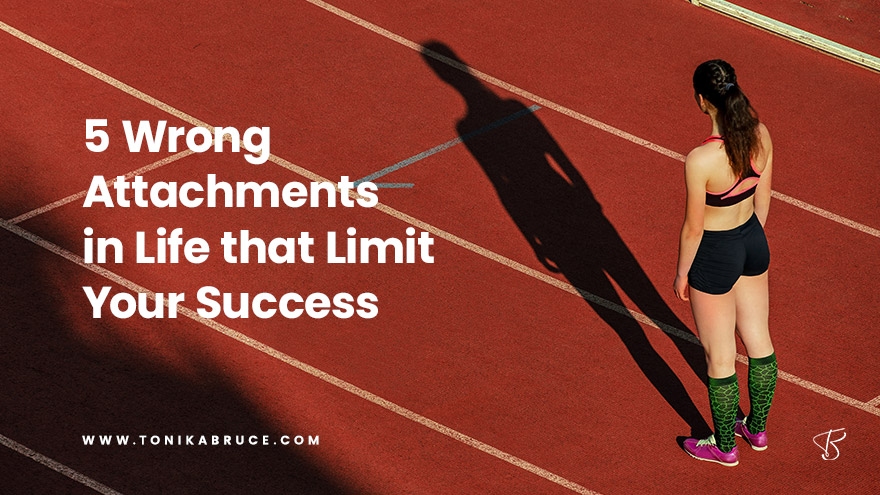 5 Wrong Attachments in Life that Limit Your Success